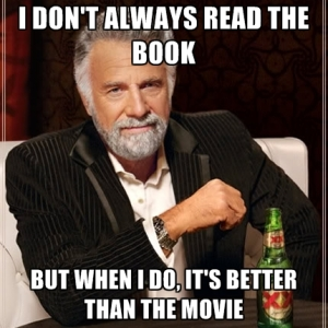 i-dont-always-read-the-book-but-when-i-do-its-better-than-the-movie